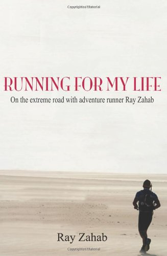 Running for My Life: On the extreme road adventure runner Ray Zahab