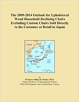 The 2009-2014 Outlook for Upholstered Wood Household Reclining Chairs Excluding Custom Chairs Sold Directly to the Customer at Retail in Japan