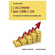 L'alchimie Qui Crée L'or: Le Chasseur De Tendances Boursières (II) (French Edition)