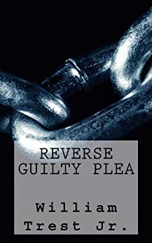 Reverse Guilty Plea by [Trest, William]