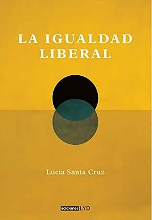 La igualdad liberal eBook: Santa Cruz, Lucía: Amazon.es: Tienda Kindle