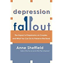 Depression Fallout: The Impact of Depression on Couples and What You Can Do to Preserve the Bond