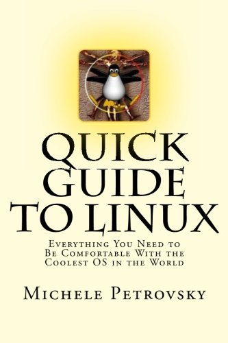 Quick Guide to Linux: Everything You Need to Be Comfortable With the Coolest OS in the World pdf epub