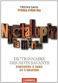 Nyctalope ta mère : Le dictionnaire des mots savants employés à tort et à travers par Tristan Savin