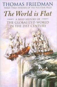 The World is Flat: A Brief History of the Globalized World in the Twenty-first Century