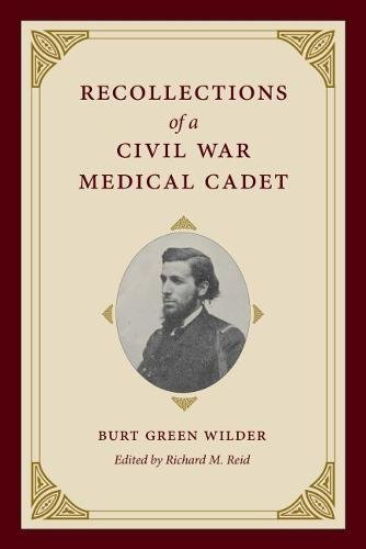 Read Online Recollections of a Civil War Medical Cadet: Burt Green Wilder (Civil War in the North) pdf