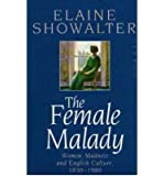 The Female Malady: Women, Madness, and English Culture, 1890-1980
