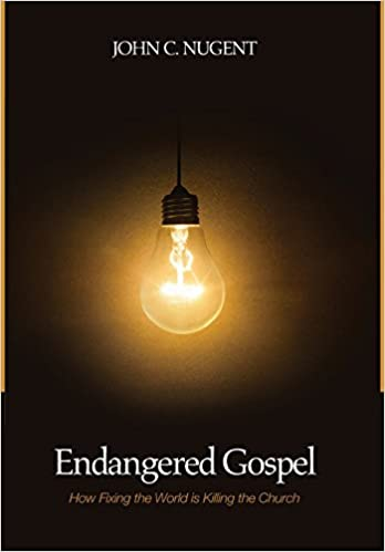 Endangered Gospel: How Fixing the World is Killing the Church Book Cover