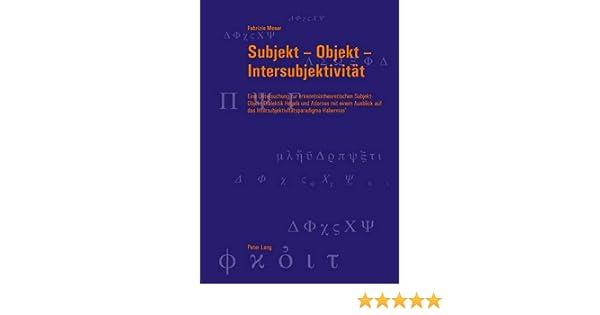 Subjekt - Objekt - Intersubjektivitaet: Eine Untersuchung Zur Erkenntnistheoretischen Subjekt-Objekt-Dialektik Hegels Und Adornos Mit Einem Ausblick .