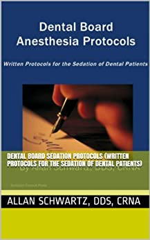 Dental Board Sedation Protocols (Written Protocols for the Sedation of Dental Patients) by [Schwartz DDS CRNA, Allan]
