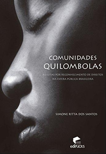 COMUNIDADES QUILOMBOLAS:  AS LUTAS POR RECONHECIMENTO DE DIREITOS NA ESFERA PÚBLICA BRASILEIRA