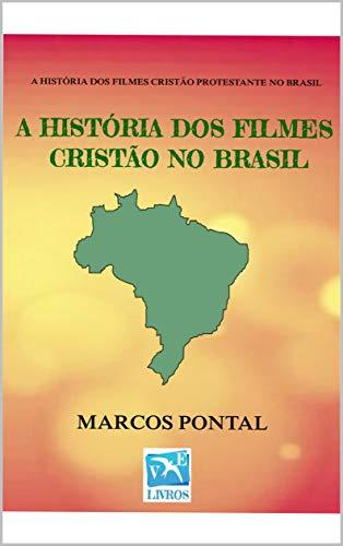 A HISTÓRIA DOS FILMES CRISTÃO NO BRASIL: A HISTÓRIA DOS FILMES CRISTÃO PROTESTANTE NO BRASIL