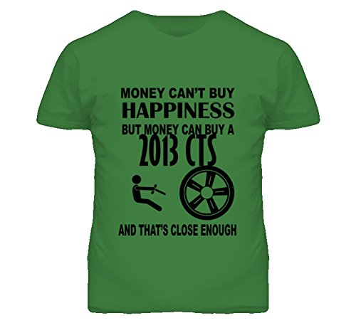 Money Cant Buy Happiness But It Can Buy A 2013 Cadillac CTS T Shirt 2XL Irish Green