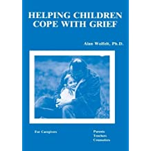 Helping Children Cope With Grief: For Caregivers, Parents, Teachers, Counsellors by Alan Wolfelt (1983-09-30)