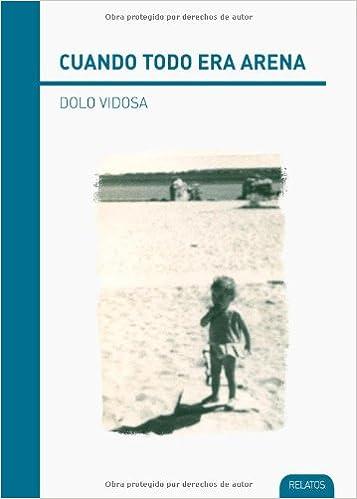 Cuando todo era arena (Spanish Edition): Dolo Vidosa: 9788494011207: Amazon.com: Books