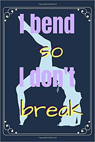 I Bend So I Dont Break: Yoga Notebook | 120 Lined Pages ...
