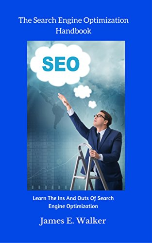 The Search Engine Optimization Handbook: Learn The Ins And Outs Of Search Engine Optimization (English Edition)