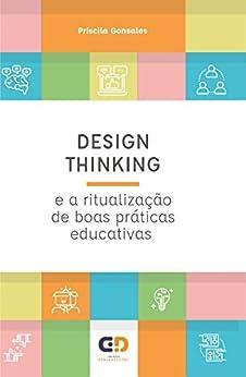 Design Thinking e a ritualização de boas práticas educativas por [Gonsales, Priscila]