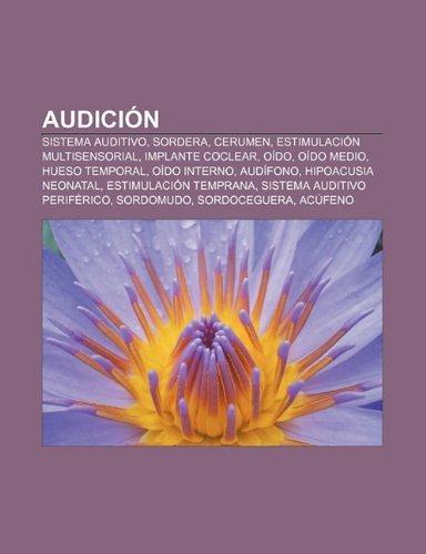 Audicion: Sistema Auditivo, Sordera, Cerumen, Estimulacion Multisensorial, Implante Coclear, Oido, Oido Medio, Hueso...