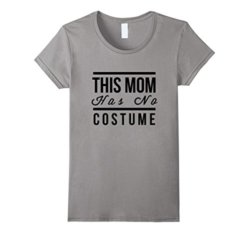 Cool Costumes For Moms - Womens This Mom Has No Costume Cool T-shirt Medium Slate