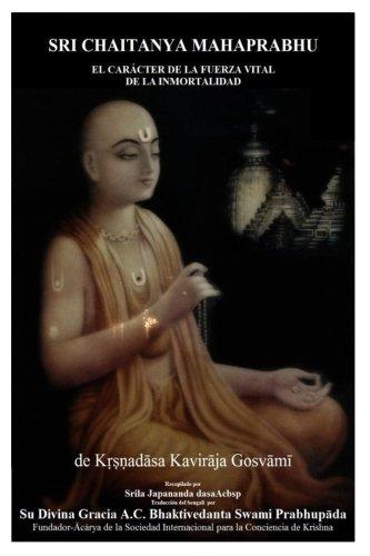 Sri Chaitanya Mahaprabhu: El Caracter de la Fuerza Vital de la Inmortalidad (Chaitanya Charitambrita) (Spanish Edition) [Sri Japananda dasa Acbsp - Sri Krishnadasa Kaviraja Goswami - A.C. Bhaktivedanta Swami Prabhupada] (Tapa Blanda)