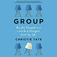 Group: How One Therapist and a Circle of Strangers Saved My Life