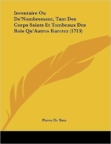 Book Inventaire Ou de'Nombrement, Tant Des Corps Saints Et Tombeaux Des Rois Qu'autres Raretez (1713)