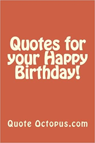 quotes for your happy birthday quote octopus com
