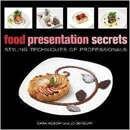 Decoracion De Platos, Secretos De Los Alimentos Presentacion: Tecnicas De Estilo De Profesionales. Precio En Dolares: Cara Hobday, 1 TOMO: Amazon.com: Books