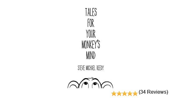 Tales For Your Monkey's Mind: Steve Michael Reedy: 9781504332132 ...