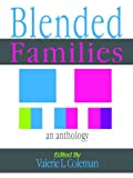 Blended Families An Anthology: Advice on How to Parent Your Stepchildren
