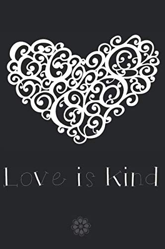 Love is Kind: Elegant Black and White with Decorative Heart College Ruled Journal, Sketchbook,Calligraphy, Planner, and Tracker for Budget, Plan and Organize Daily Activities ()