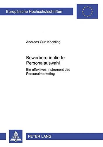 Bewerberorientierte Personalauswahl: Ein effektives Instrument des Personalmarketing (Europäische Hochschulschriften / European University Studies / ... Universitaires Européennes) (German Edition) PDF