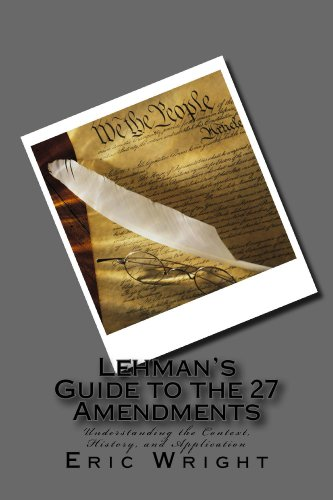 Lehmans Guide to the 27 Amendments: Understanding the Context, History, and Application