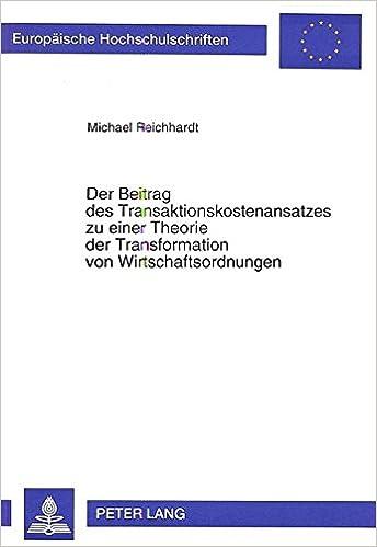 Book Der Beitrag Des Transaktionskostenansatzes Zu Einer Theorie Der Transformation Von Wirtschaftsordnungen: Eine Theoretische Analyse Mit Empirischer ... / European University Studie)