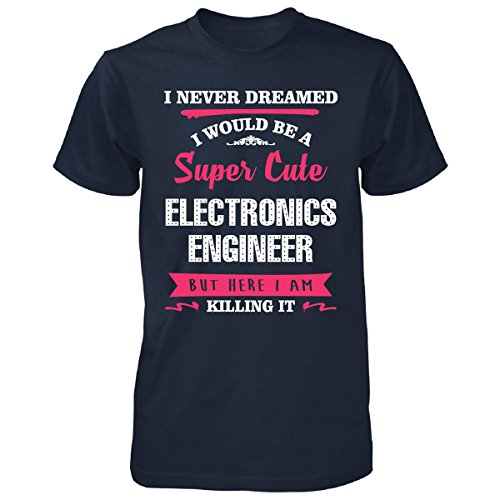 Never Dreamed I Would Be Super Cute Electronics Engineer - Unisex Tshirt