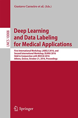 Deep Learning and Data Labeling for Medical Applications: First International Workshop, LABELS 2016, and Second International Workshop, DLMIA 2016, Held ... (Lecture Notes in Computer - Optical Shop International