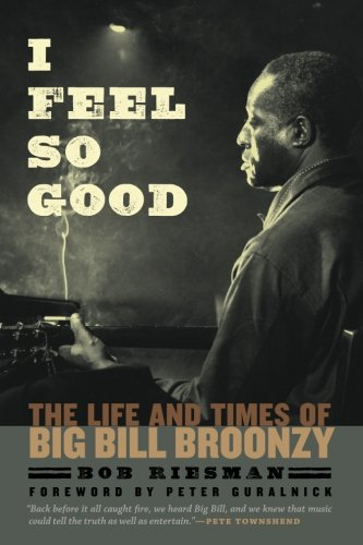 I Feel So Good: The Life and Times of Big Bill Broonzy pdf