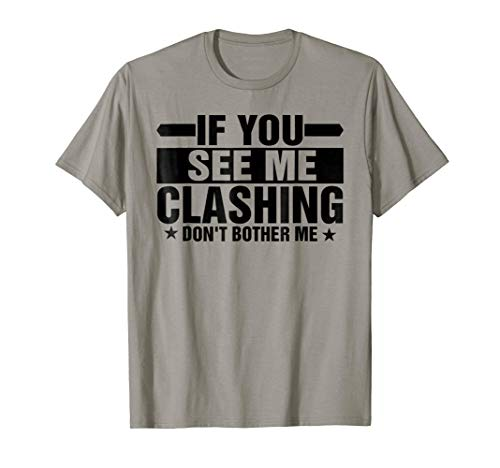 If You See Me Clashing Don't Bother Me - Clash T-Shirt -