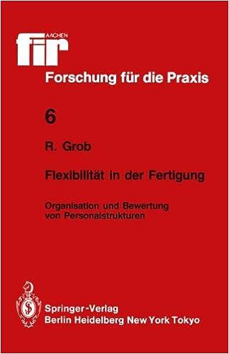 Flexibilität in der Fertigung: Organisation und Bewertung von Personalstrukturen (fir+iaw Forschung für die Praxis)