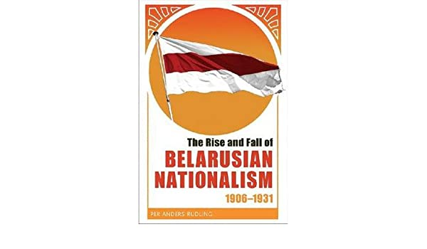 The Rise and Fall of Belarusian Nationalism, 1906 – 1931