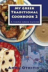 Anna Othitis: My Greek Traditional Cookbook 2 : A Simple Greek Cuisine (Paperback); 2015 Edition