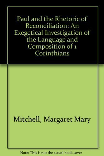 Paul and the Rhetoric of Reconciliation: An Exegetical Investigation of the Language and Composition of 1 Corinthians