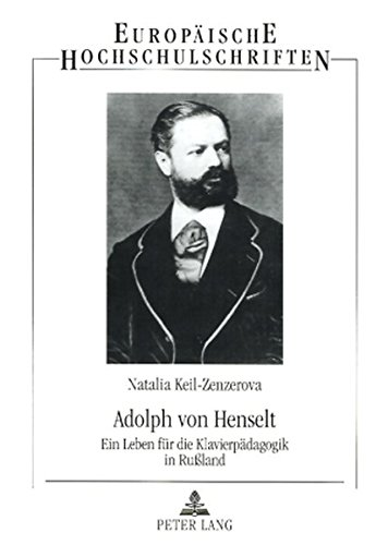 Adolph von Henselt: Ein Leben für die Klavierpädagogik in Rußland (Europäische Hochschulschriften / European University Studies / Publications Universitaires Européennes) (German Edition)