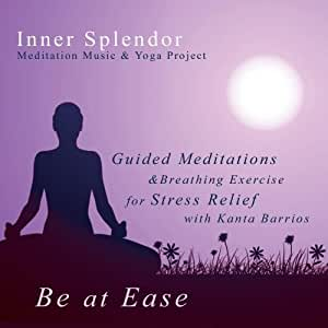 Be At Ease - Guided Meditations & Breathing Exercise for Stress Relief With Kanta Barrios