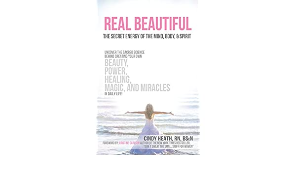 Real Beautiful the Secret Energy of the Mind, Body, and ...