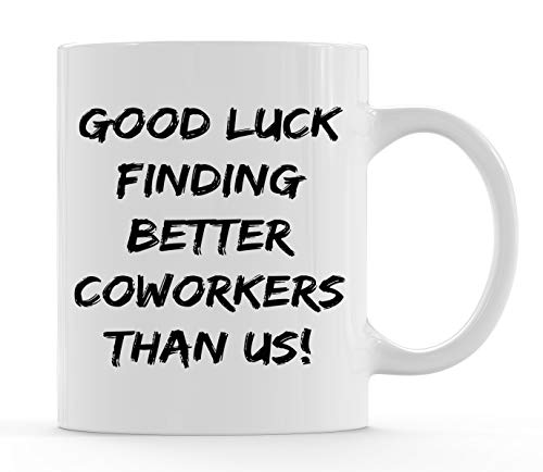 Coworker Leaving Gifts - Good Luck Finding Better Coworkers Than Us Coffee Mug - Funny Going Away, Farewell, New Job 11oz Cup For Co-workers, Colleagues, Boss For Women & Men by Funny Bone Products