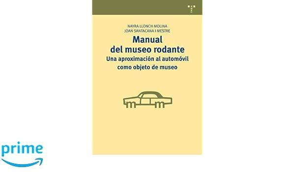 Manual del museo rodante: una aproximación al automóvil como objeto de museo Manuales de Museística, Patrimonio y Turismo Cultural: Amazon.es: Nayra Llonch ...