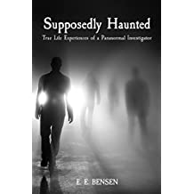Supposedly Haunted: True Life Experiences of a Paranormal Investigator