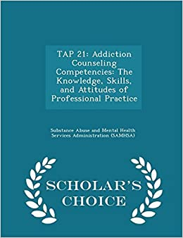 Book TAP 21: Addiction Counseling Competencies: The Knowledge, Skills, and Attitudes of Professional Practice - Scholar's Choice Edition (2015-02-16)